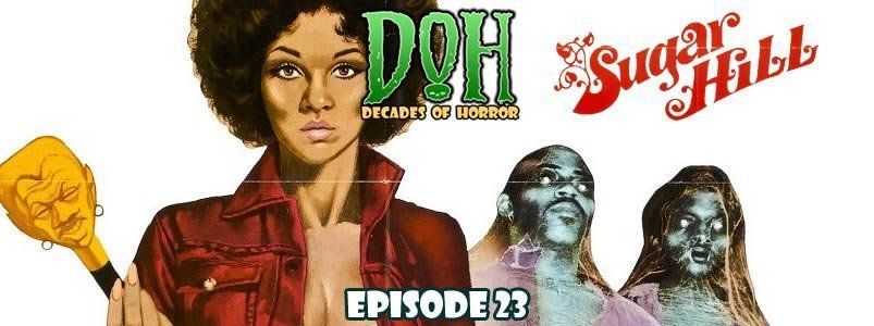 Podcast] Sugar Hill (1974) — Episode 23 — Decades of Horror