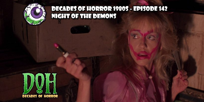 Night of the Demons (1988) – Episode 144 – Decades of Horror 1980s