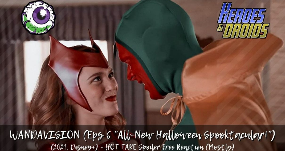 WANDAVISION (2021, Disney+) Episode 6 HOT TAKE - All-New Halloween Spooktacular!