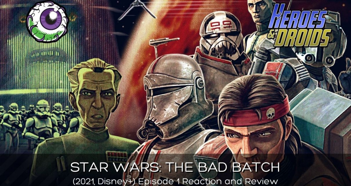STAR WARS: THE BAD BATCH (2021, Disney+) Episode 1 Reaction and Review